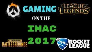 Gaming on the 2017 Apple iMac 27'' | LOL, Overwatch, Rocket League, & PUBG!