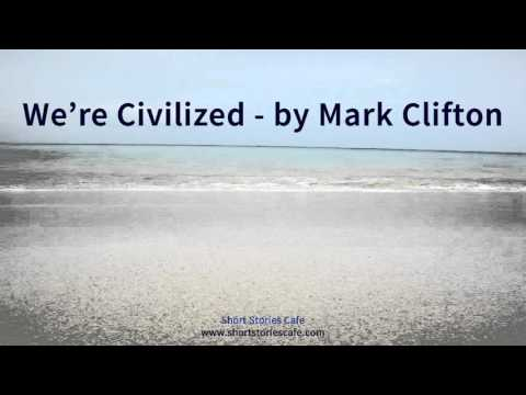 We're Civilized   by Mark Clifton