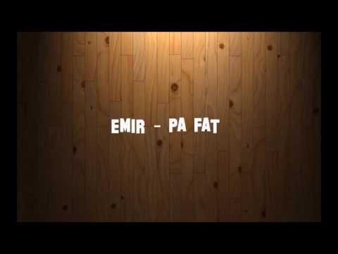 Emir - Pa fat