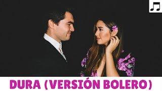 DADDY YANKEE - DURA - VERSIÓN BALADA / BOLERO (COVER POR SOMOSLOVE)