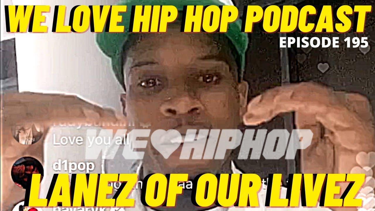Lanez Of Our Livez ft. Cheffie | We Love Hip Hop Podcast Full Episode 195