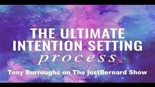 The Ultimate Intention Process-  Tony Burroughs on The justBernard Show