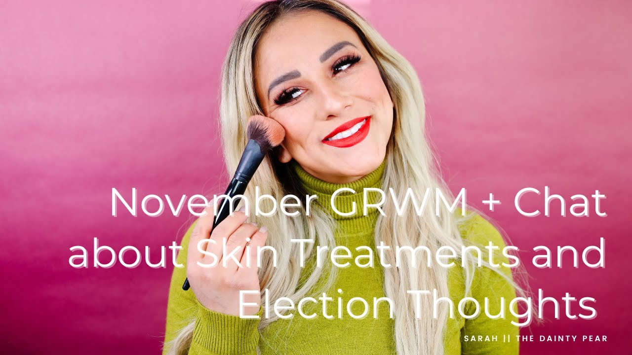 November GRWM + Skin Treatments + Election Thoughts