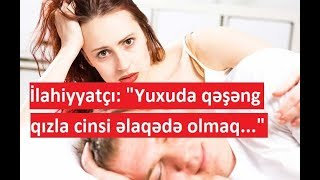 """İlahiyyatçı: """"Yuxuda qəşəng qızla cinsi əlaqədə olmaq..."""""""