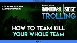 Rainbow Six Siege - Team Killing Reactions - How to Team Kill Your Entire Team in Rainbow 6 Siege