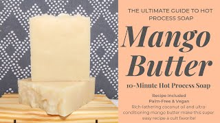 Mango Butter 10-Minute Hot Process Soap | Recipe Included | The Ultimate Guide to Hot Process Soap