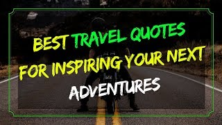 Best Travel Quotes For Inspiring Your Next Adventures
