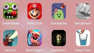 Zombie Tsunami,Mario Run,Dumb Ways Draw,Stickman Jailbreak 6,Paris Rex,Bacon Escape 2