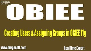 Oracle Business Intelligence    Creating Users & Assigning Groups in OBIEE 11g