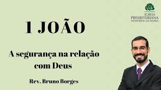 A segurança na relação com Deus - 1Jo 3.19-24  | Rev. Bruno Borges