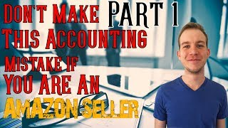 Accounting for Amazon Sellers - Part 1- Attention Amazon Sellers Don