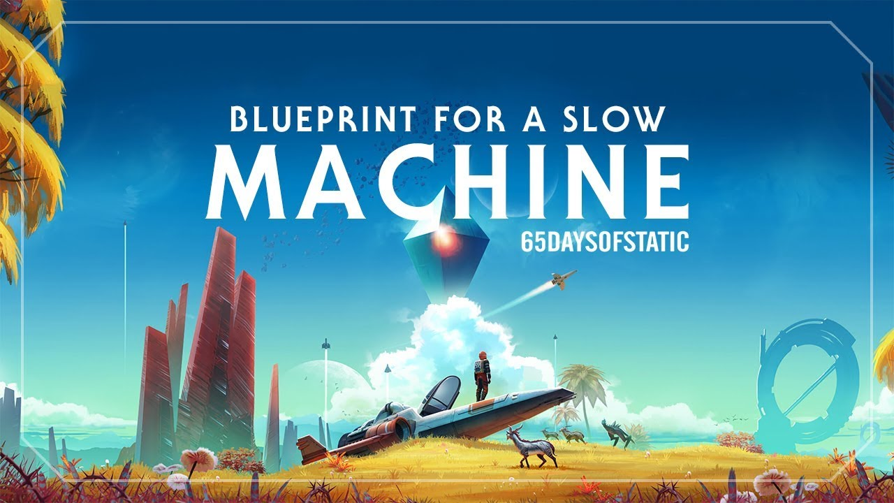 Blueprint for a Slow Machine | 65daysofstatic (No Man's Sky)