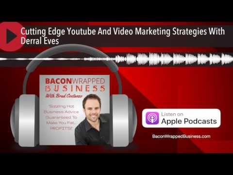 Cutting Edge Youtube And Video Marketing Strategies With Derral Eves