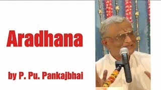 Aradhana by P.Pu.Pankajbhai/ science of divine living paramsukhtv namojinanam