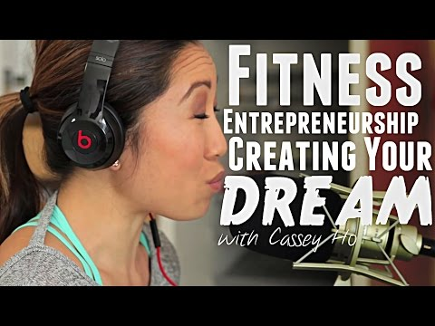 Fitness, Entrepreneurship and Creating Your Dreams - Cassey Ho
