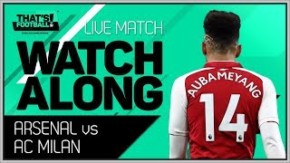 Arsenal vs AC Milan LIVE Stream Watchalong