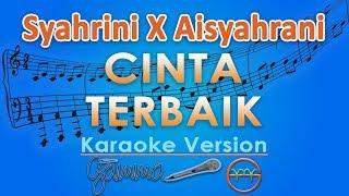 Download Lagu Syahrini X Aisyahrani - Cinta Terbaik (Karaoke Lirik Tanpa Vokal) by GMusic Mp3