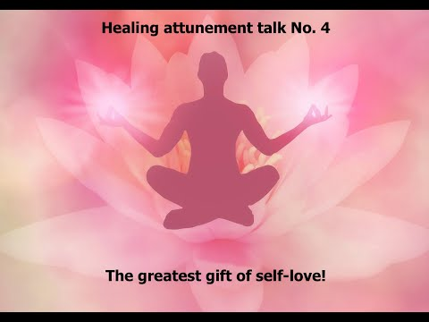 Healing attunement talks No.4 The greatest gift of self-love!