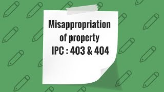 Misappropriation of Property : IPC 403 and 404 (Offence against property : Part 2)