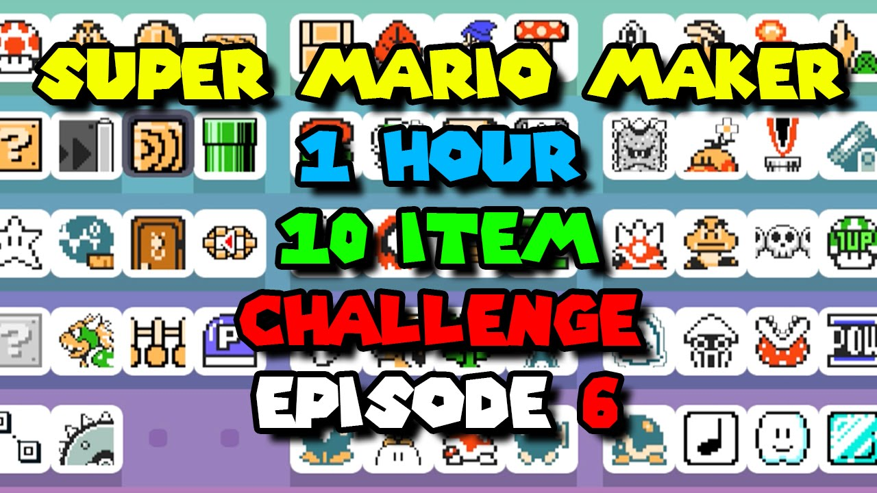 Super Mario Maker - 1 Hour 10 Item Challenge - Episode 6