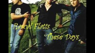 ♥ Rascal Flatts- These Days