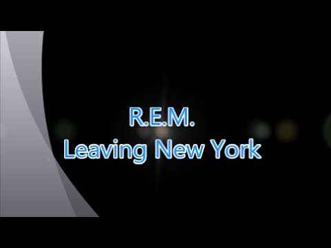 R.E.M.-Leaving New York (with lyrics)