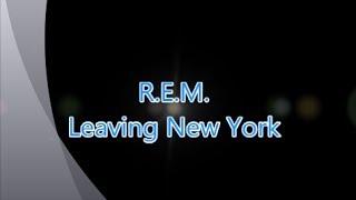 R.E.M.-Leaving New York (with lyrics)