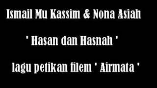Ismail Mu Kassim & Nona Asiah - Hasan dan Hasnah