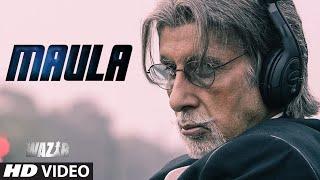 'MAULA' Video Song   WAZIR   Amitabh Bachchan, Farhan Akhtar   Javed Ali   T-Series