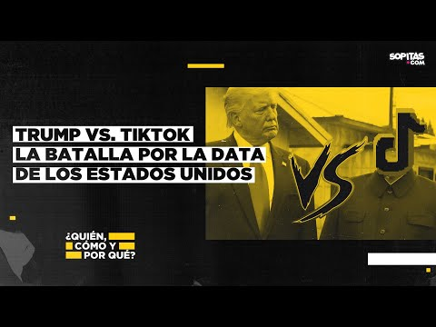 En YouTube: Trump vs. Tiktok, la batalla digital por la data de los Estados Unidos