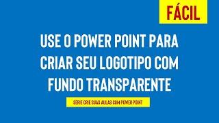 PowerPoint Design: Como Criar Logotipo com Fundo Transparente no Power Point