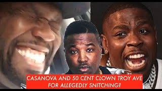 Casanova 2x and 50 Cent Both CLOWN Troy Ave Saying He a Witness (allegedly) and a Snitch (allegedly)
