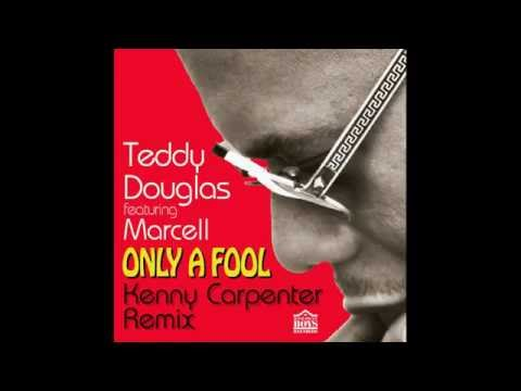 Teddy Douglas feat. Marcell Russell - Only A Fool (Kenny Carpenter Heart & Soul Remix Vocal)
