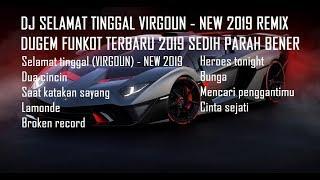 DJ SELAMAT TINGGAL VIRGOUN REMIX DUGEM FUNKOT TERBARU 2019 SEDIH PARAH BENER - Bintoro™