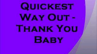 Quickest Way Out - Thank You Baby