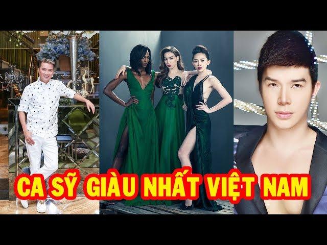 Những Ca Sỹ Giàu Nhất Việt Nam 2018 | Khám Phá Việt Nam ✔