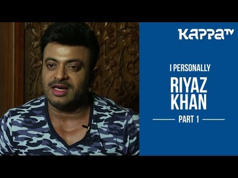Riyaz Khan(Part 1) - I Personally - Kappa TV