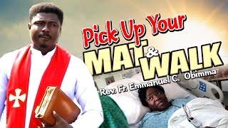 Rev. Fr. Emmanuel Obimma(EBUBE MUONSO) - Pick Up Your Mat And Walk - Nigerian Gospel Music