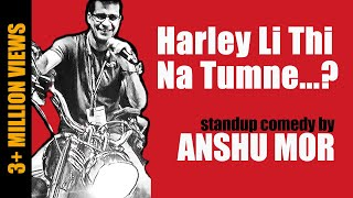 Harley Li Thi Na Tumne? | Stand Up Comedy by Anshu Mor
