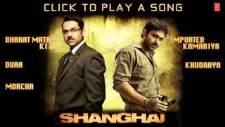 Shanghai Full Song | Jukebox | Emraan Hashmi