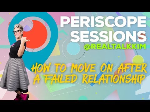 How to Move on after a Failed Relationship - Periscope Sessions
