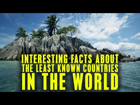 Interesting Facts About The Least Known Countries In The World