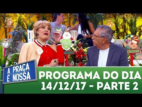 A Praça É Nossa (14/12/17) | Parte 2