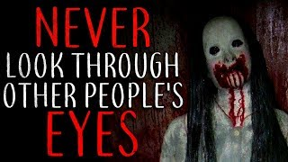 """""""Never Look Through Other People's Eyes"""" Creepypasta Video"""