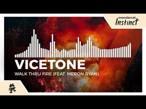 Vicetone  Walk Thru Fire feat Meron Ryan Monstercat Release