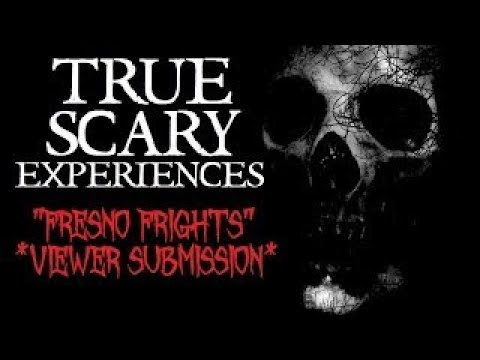 TRUE Scary Experiences: Fresno Frights (Viewer Submission)