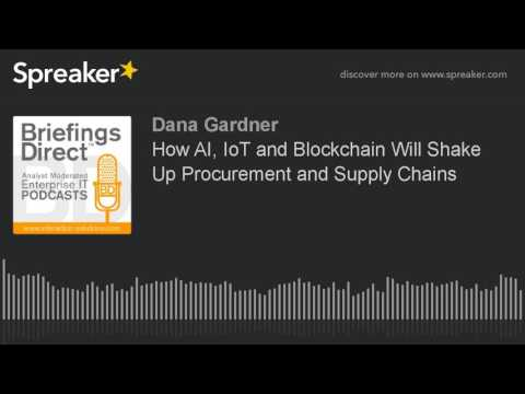 How AI, IoT and Blockchain Will Shake Up Procurement and Supply Chains