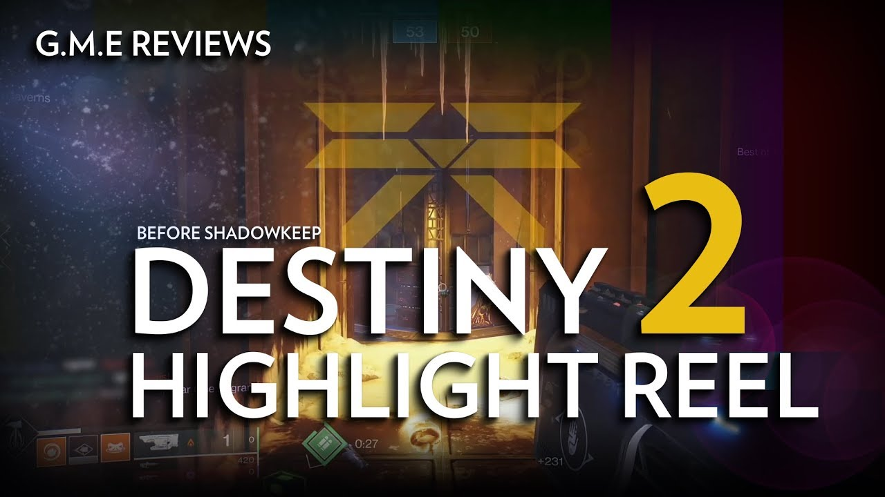 Destiny 2 Pre ShadowKeep Highlight Reel G.M.E REVIEWS
