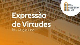 Expressão de Virtudes - Rev. Sérgio Lima