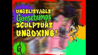 Unbelievable Goosebumps Sculpture Unboxing!